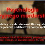 """Szaleńcy czy zbrodniarze? Wykład otwarty """"Psychologia seryjnego morderstwa"""" w Poznaniu"""