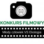 Konkurs filmowy - MŁODY CZŁOWIEK VS EKOLOGIA - weź udział!