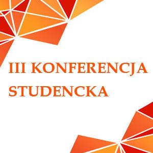 III Naukowa Konferencja Studencka - Bezpieczeństwo na co dzień, zarządzanie w codzienności